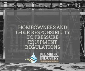 Homeowners and their responsibility to Pressure Equipment Regulations